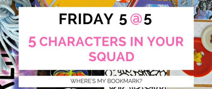 Friday 5 @5 characters in your squad